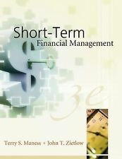 Short-Term Financial Management by Terry S. Maness and John T. Zietlow (2004,...