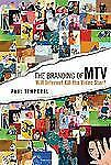 The Branding of MTV : Will Internet Kill the Video Star? by Paul Temporal...