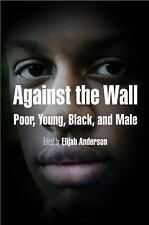 Against the Wall: Poor, Young, Black, and Male (The City in the Twenty-First C..
