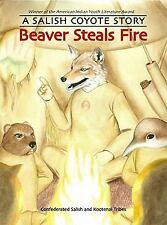 Beaver Steals Fire : A Salish Coyote Story by Confederated Salish and...
