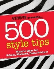 Seventeen 500 Style Tips: What to Wear for School, Weekend, Parties & More! (Sev