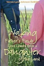 Walking My Father's Fields : Love Letters from a Daughter of the Land by...