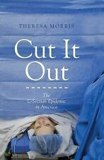 Cut It Out: The C-Section Epidemic in America, Morris, Theresa, New Book