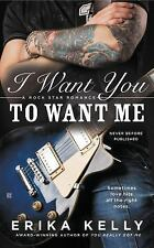 A Rock Star Romance Ser.: I Want You to Want Me 2 by Erika Kelly (2015,...
