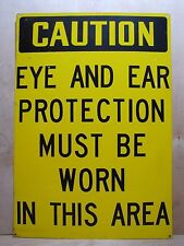 Old CAUTION EYE AND EAR PROTECTION MUST BE WORN IN THIS AREA Safety Sign 14x20