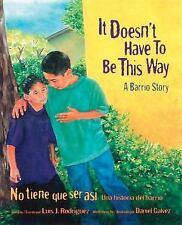 It Doesn't Have to Be This Way/No tiene que ser asi: A Barrio Story/Una histori