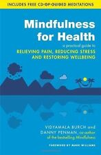 Mindfulness for Health: A Practical Guide to Relieving Pain, Reducing Stress and
