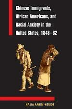 Chinese Immigrants, African Americans, and Racial Anxiety in the United States,