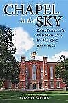 Chapel in the Sky : Knox College's Old Main and Its Masonic Architect by R....