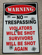 LARGE WARNING NO TRESPASSING VIOLATORS WILL BE SHOT SURVIVORS SHOT AGAIN SIGNS