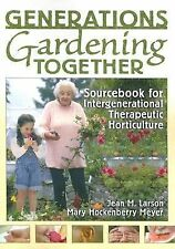 Generations Gardening Together : Sourcebook for Intergenerational Therapeutic...