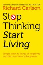 Stop Thinking & Start Living by Richard Carlson  New 2012 Edition