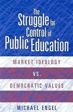 The Struggle for Control of Public Education: Market Ideology Vs. Democratic Val