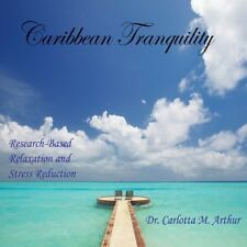 Carlotta M. Arthur - Caribbean Tranquility- Research Based Relaxation & [New CD]