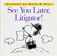 See You Later, Litigator! (Peanuts at Work and Play) by Schulz, Charles M.