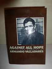 Against All Hope: The Prison Memoirs of Armando Valladares 1986 HB, 2nd Print 87