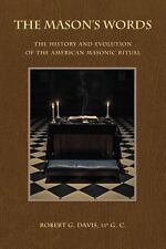 The Mason's Words : The History and Evolution of the American Masonic Ritual...