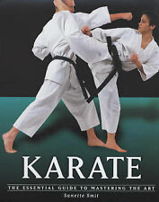 Karate: the Essential Guide to Mastering the Art (Martial Arts), Smit, Sanette