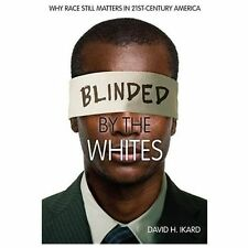 Blinded by the Whites: Why Race Still Matters in 21st-Century America -ExLibrary