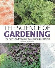 The Science of Gardening: The Hows and Whys of Successful Gardening by Peter...