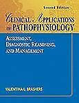 Clinical Applications of Pathophysiology: Assessment, Diagnostic Reasoning, and