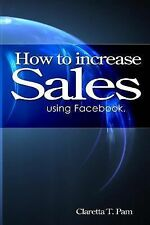 How to Increase Sales Using Facebook by Claretta T. Pam (2014, Paperback)