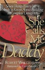 She Calls Me Daddy: Seven Things Every Man Needs to Know About Building a Comple