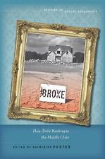 Broke: How Debt Bankrupts the Middle Class Studies in Social Inequality