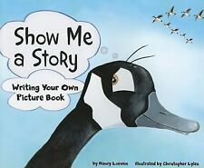 Writer's Toolbox: Show Me a Story : Writing Your Own Picture Book by Nancy...