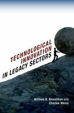 Technological Innovation in Legacy Sectors by Bonvillian, William B., Weiss, Ch