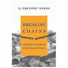 Breaking Chains: Slavery on Trial in the Oregon Territory, Nokes, R. Gregory, Ne