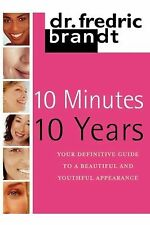10 Minutes/10 Years : Your Definitive Guide to a Beautiful and Youthful by...