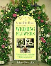 The Complete Book of Wedding Flowers: Stunning Flower Arranging Inspiration for