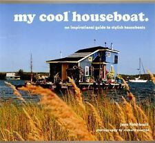My Cool Houseboat: An Inspirational Guide to Stylish Houseboats, Field-Lewis, Ja