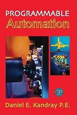 Programmable Automation Technologies:  An Introduction to CNC, Robotics and PLCs