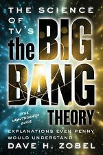 The Science of TV's the Big Bang Theory: Explanations Even Penny Would Underst..