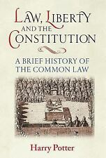 Law, Liberty and the Constitution : A Brief History of the Common Law by...