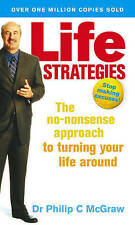 Phillip C. McGraw Life Strategies: The No-nonsense Approach to Turning Your Life