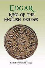 Pubns Manchester Centre for Anglo-Saxon Studies: Edgar, King of the English,...