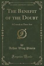 The Benefit of the Doubt : A Comedy in Three Acts (Classic Reprint) by Arthur...