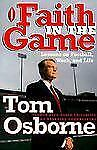 Faith in the Game : Lessons on Football, Work and Life by Tom Osborne