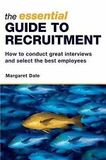The Essential Guide to Recruitment: How to Conduct Great Interviews and Select t