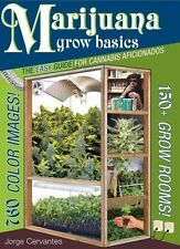 Marijuana Grow Basics: The Easy Guide for Cannabis Aficionados by Jorge Cervante