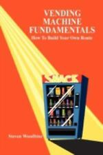 Vending Machine Fundamentals: How to Build Your Own Route by Steven Woodbine...