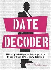 Date Decoder: Military Intelligence Techniques to Expose What Your Man is Rea...