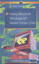 Using Microsoft Windows XP Media Center 2005, Edney, A., Campbell, T.