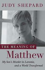 The Meaning of Matthew: My Son's Murder in Laramie, and a World Transformed - Sh