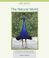 Art Quilt Portfolio : The Natural World: Profiles of Major Artists, Gallery...