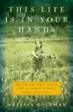 This Life Is in Your Hands: One Dream, Sixty Acres, and a Family Undone, Coleman