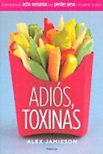 Adios, Toxinas: El Programa de Ocho Semanas Para Perder Peso y Recuperar La Salu
